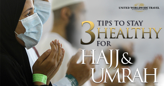 3 Tips to Stay Healthy for Hajj and Umrah
